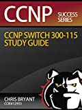 Chris Bryant's CCNP SWITCH 300-115 Study Guide (English Edition)