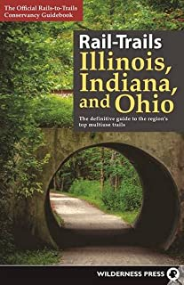 Book Cover: Rail-Trails Illinois, Indiana, and Ohio: The definitive guide to the region's top multiuse trails