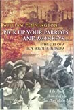 img - for Pick Up Your Parrots and Monkeys...: The Life of a Boy Soldier in India - A Brilliant Memoir of the Last Days of the Raj (Cassell Military trade books) by Pennington William (2003-10-28) Hardcover book / textbook / text book