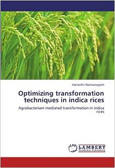 Optimizing transformation techniques in indica rices: Agrobacterium