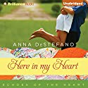 Here in My Heart: Echoes of the Heart, Book 1 (       UNABRIDGED) by Anna DeStefano Narrated by Amy McFadden