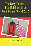 img - for The Busy Family's Unofficial Guide to Walt Disney World 2012 book / textbook / text book