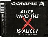 Gompie Alice, Who the X is Alice? (Living Next Door to Alice)