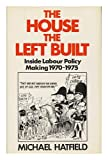 House the Left Built: Inside Labour Policy Making, 1970-74 Michael Hatfield
