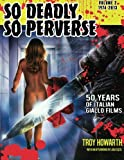 img - for So Deadly, So Perverse: Volume 2: 50 Years of Italian Giallo Films Vol. 2 1974-2013 book / textbook / text book