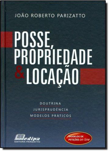 Posse, Propriedade e Locação. Doutrina, Jurisprudência, Modelos Práticos (Em Portuguese do Brasil)
