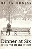 Dinner at six: Voices from the soup kitchen / by Helen Hudson
