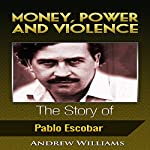 Money, Power and Violence: The Story of Pablo Escobar | Andrew Williams