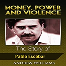Money, Power and Violence: The Story of Pablo Escobar Audiobook by Andrew Williams Narrated by A. Zens