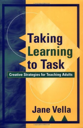 By Jane Vella - Taking Learning to Task: Creative Strategies for Teaching Adults: 1st (first) Edition, by Jane Vella