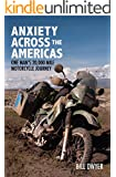 Anxiety Across the Americas: One Man's 20,000 Mile Motorcycle Journey