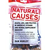 Natural Causes: Death, Lies and Politics in America's Vitamin and Herbal Supplement Industry ~ Dan Hurley