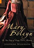 Mary Boleyn: The True Story of Henry VIIIs Mistress