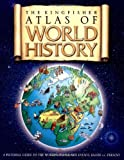 The Kingfisher Atlas of World History: A pictoral guide to the worlds people and events, 10000BCE-present