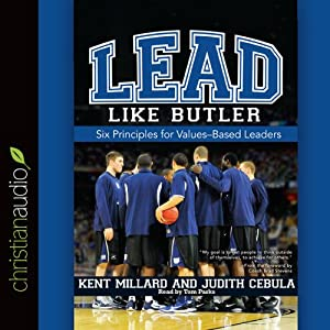 Lead Like Butler: Six Principles for Values-Based Leaders | [M. Kent Millard]