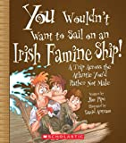 You Wouldn't Want to Sail on an Irish Famine Ship!: A Trip Across the Atlantic You'd Rather Not Make (You Wouldn't Want to...)