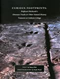 img - for Curious Footprints: Professor Hitchcock's Dinosaur Tracks & Other Natural History Treasures at Amherst College book / textbook / text book