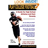Play College Football: A Guide for High School Athletes and their Parents
