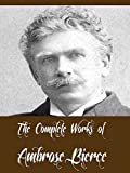 The Complete Works of Ambrose Bierce (20 Complete Works of Ambrose Bierce Including The Devil's Dictionary, An Occurrence at Owl Creek Bridge, Fantastic Fables, The Damned Thing, And More)