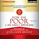 How the Poor Can Save Capitalism: Rebuilding the Path to the Middle Class Audiobook by John Hope Bryant Narrated by J. D. Jackson