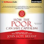 How the Poor Can Save Capitalism: Rebuilding the Path to the Middle Class | John Hope Bryant