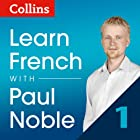 Collins French with Paul Noble - Learn French the Natural Way, Part 1  von Paul Noble Gesprochen von: Paul Noble