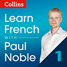 Collins French with Paul Noble - Learn French the Natural Way, Part 1  by Paul Noble Narrated by Paul Noble
