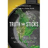 Truth That Sticks: How to Communicate Velcro Truth in a Teflon Worldby Avery Willis
