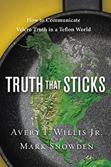 Truth That Sticks, How to Communicate Velcro Truth in a Teflon World