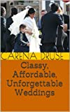 Classy, Affordable, Unforgettable Weddings