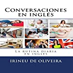 Conversaciones en Inglés: La Rutina Diaria en Inglés [English Conversation: The Daily Routine in English] | Irineu De Oliveira Jnr