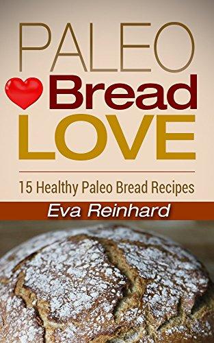 Paleo Bread Love: 15 Healthy Paleo Bread Recipes (Sugar-Free, Low Carb, Grain-Free) (Bread Machine Cookbook Free compare prices)