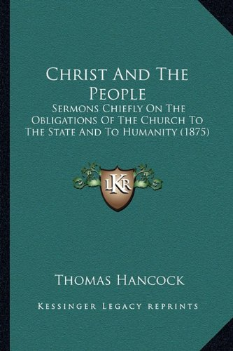 Christ and the People: Sermons Chiefly on the Obligations of the Church to the State and to Humanity (1875)