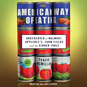 The American Way of Eating: Undercover at Walmart, Applebee's, Farm Fields and the Dinner Table | [Tracie McMillan]