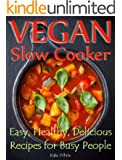 Vegan Slow Cooker: Easy, Healthy, Delicious Recipes for Busy People (English Edition)