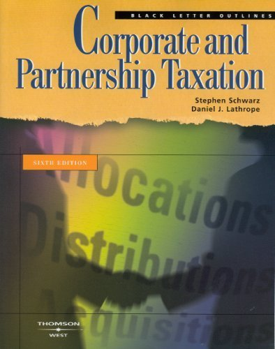 Black Letter Outline on Corporate and Partnership Taxation (Black Letter Outlines) Sixth (6th) Edition By Stephen Schwarz, Daniel J. Lathrope