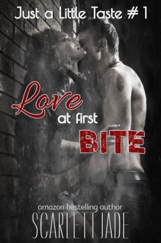 Love at First Bite (Book 1 Just a Little Taste Series) by Scarlett Jade