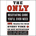 The Only Negotiating Guide You'll Ever Need: 101 Ways to Win Every Time in Any Situation | Peter B. Stark,Jane Flaherty