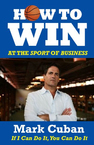 Mark Cuban - How to Win at the Sport of Business: If I Can Do It, You Can Do It