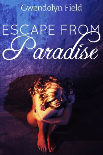 Escape From Paradise by Gwendolyn Field