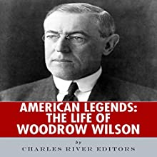 American Legends: The Life of Woodrow Wilson Audiobook by  Charles River Editors Narrated by Bill Hare