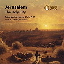 Jerusalem: The Holy City Lecture Auteur(s) : Fr. Leslie J. Hoppe OFM PhD Narrateur(s) : Fr. Leslie J. Hoppe OFM PhD