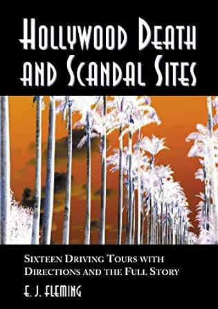 Hollywood Death and Scandal Sites: Sixteen Driving Tours with