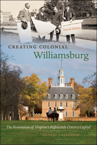Creating Colonial Williamsburg: The Restoration of Virginia's Eighteenth-Century Capital