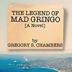 The Legend of Mad Gringo | Gregory S. Chambers