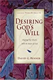 img - for Desiring Gods Will Aligning Our Hearts with the Heart of God by Benner, David G. [IVP Books,2005] (Paperback) book / textbook / text book