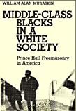 Middle-Class Blacks in a White Society: Prince Hall Freemasonry in America