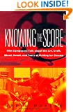 Knowing The Score: Film Composers Talk About the Art, Craft, Blood, Sweat, and Tears of Writing for Cinema