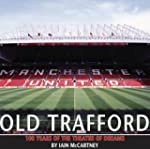 Old Trafford: 100 Years of the Theatr...