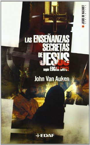 Las Ensenanzas Secretas De Jesus Segun Edgar Cayce/ the Secret Teachings of Jesus Acording to Edgar Cayce: Sus Palabras Descodificadas, Sus Ensenanzas. Jesus of Nazareth Library) (Spanish Edition)